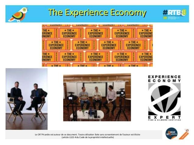 The Experience Economy  Le CRT Picardie est auteur de ce document. Toute utilisation faite sans consentement de l'auteur e...