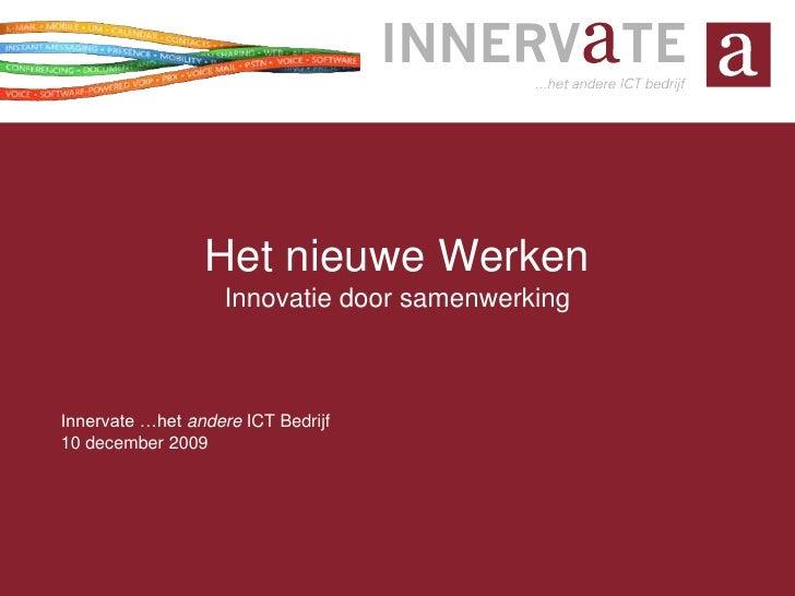 Het nieuwe WerkenInnovatie door samenwerking<br />Innervate …het andere ICT Bedrijf<br />10 december 2009<br />