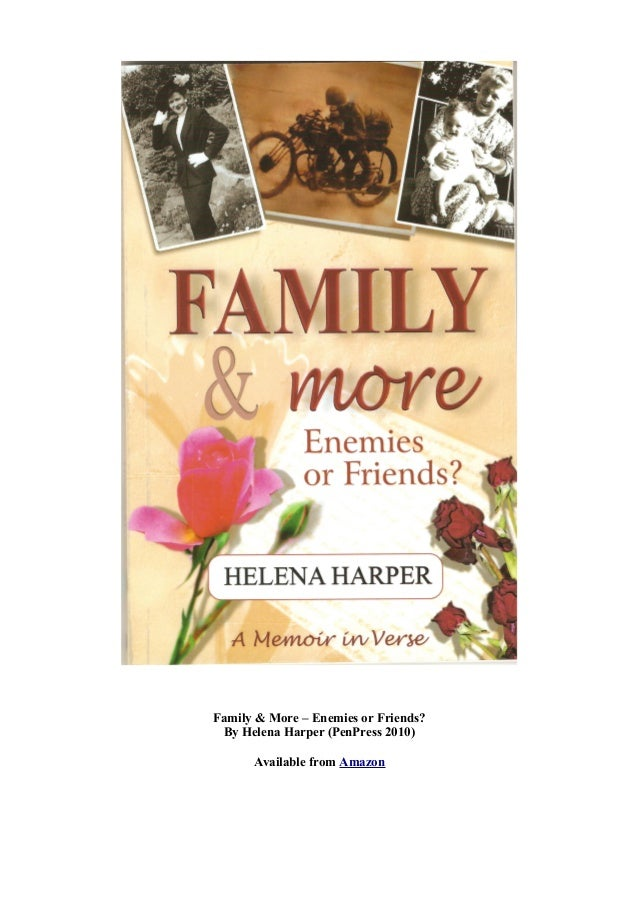 Family & More – Enemies or Friends? By Helena Harper (PenPress 2010) Available from Amazon
