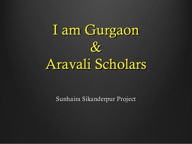 I am GurgaonI am Gurgaon && Aravali ScholarsAravali Scholars Sunhaira Sikanderpur ProjectSunhaira Sikanderpur Project