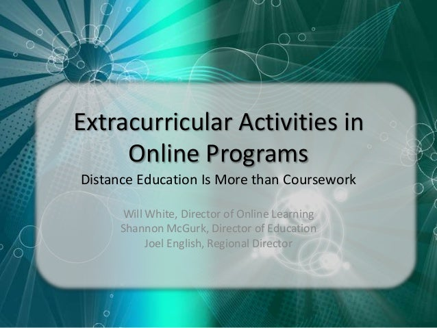 Extracurricular Activities inOnline ProgramsDistance Education Is More than CourseworkWill White, Director of Online Learn...