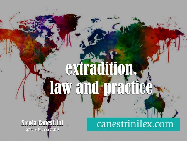 Nicola Canestrini February, 2nd, 2018 - Embassy of Canada extradition. law and practice Nicola Canestrini UniTrento, Novem...