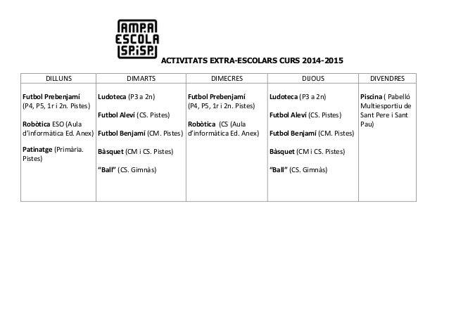 ACTIVITATS EXTRA-ESCOLARS CURS 2014-2015 DILLUNS DIMARTS DIMECRES DIJOUS DIVENDRES Futbol Prebenjamí (P4, P5, 1r i 2n. Pis...