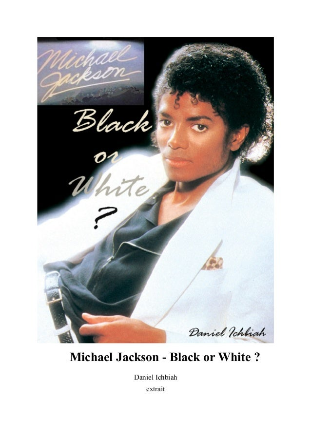 Michael Jackson - Black or White ?           Daniel Ichbiah              extrait