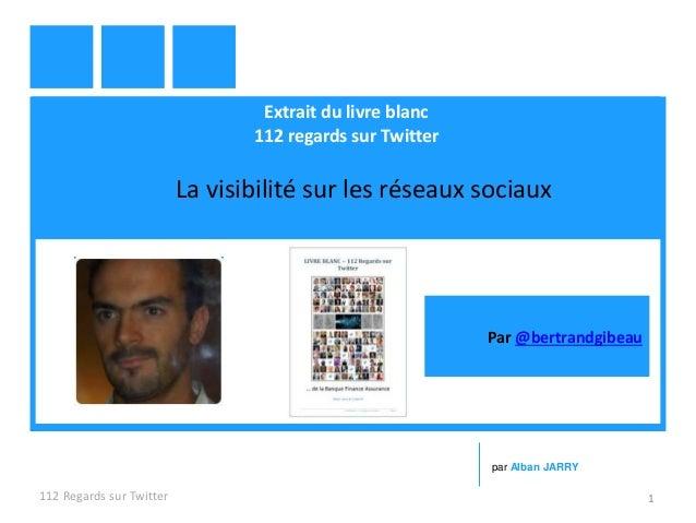 Extrait du livre blanc 112 regards sur Twitter La visibilité sur les réseaux sociaux 112 Regards sur Twitter 1 par Alban J...