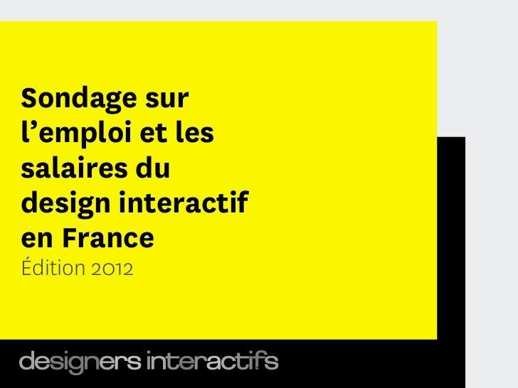 Sondage surl'emploi et lessalaires dudesign interactifen FranceÉdition 2012                    1