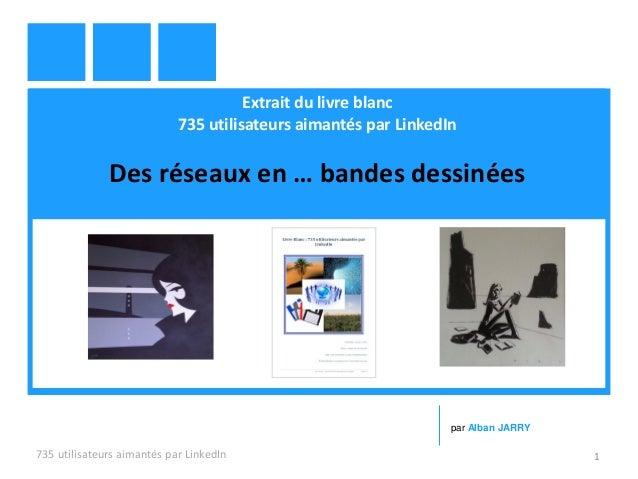 Extrait du livre blanc 735 utilisateurs aimantés par LinkedIn Des réseaux en … bandes dessinées 735 utilisateurs aimantés ...