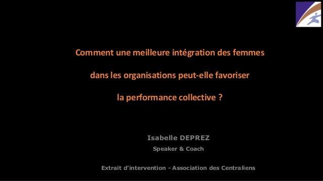 Isabelle DEPREZ  Speaker & CoachExtrait d'intervention -Association des Centraliens  Comment une meilleure intégration des...