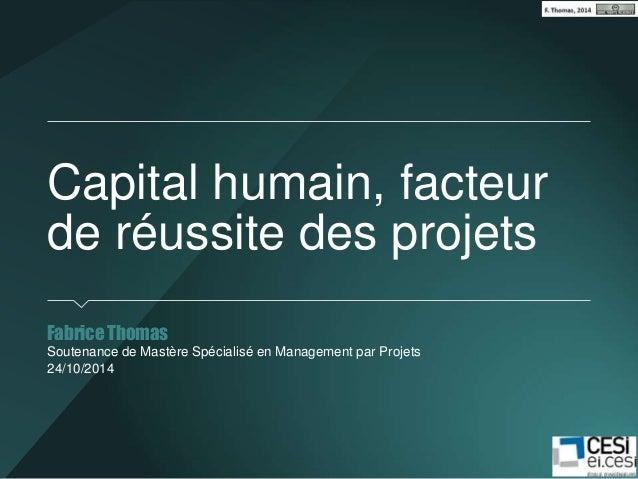 Capital humain, facteur  de réussite des projets  Fabrice Thomas  Soutenance de Mastère Spécialisé en Management par Proje...