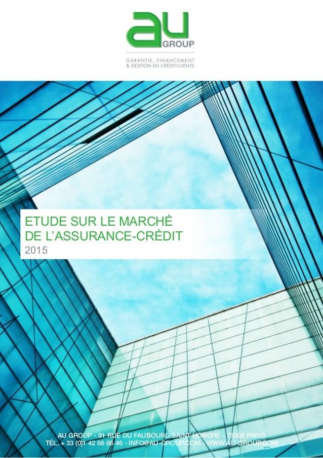 ETUDE SUR LE MARCHÉ DE L'ASSURANCE-CRÉDIT 2015 AU GROUP - 91 RUE DU FAUBOURG SAINT HONORÉ - 75008 PARIS TÉL. + 33 (0)1 42 ...