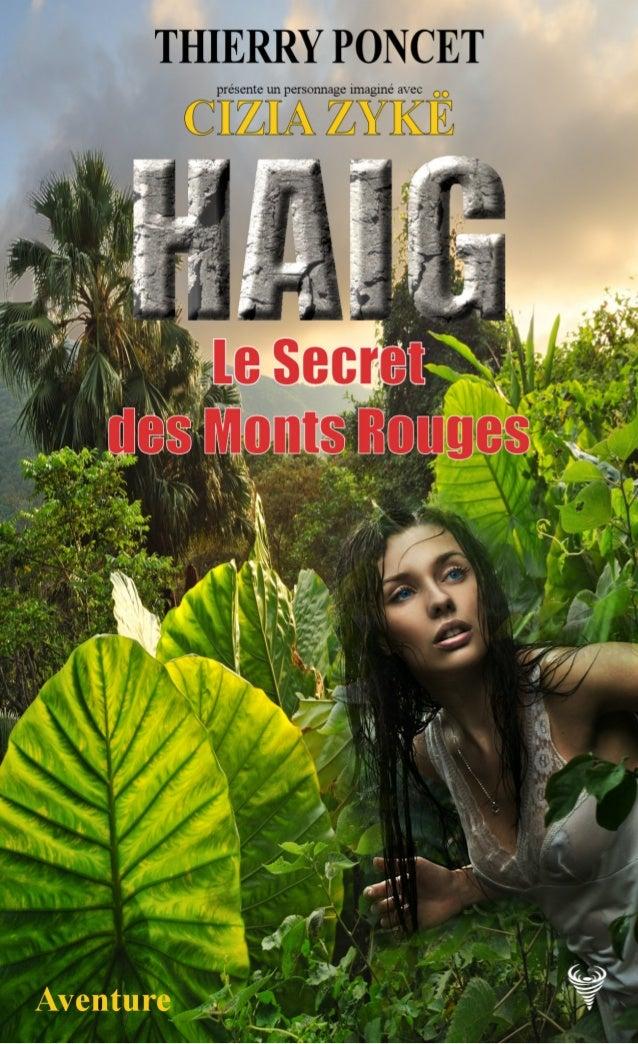 Thierry Poncet Extrait de HAIG Le Secret des Monts Rouges Le Code de la propriété intellectuelle n'autorisant, aux termes ...