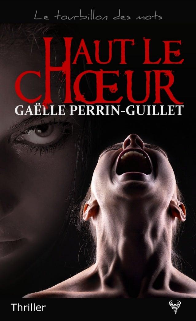 Gaëlle Perrin-Guillet Extrait de Haut le chœur Ce roman est paru pour la première fois en 2013 aux éditions Rouge Sang. La...