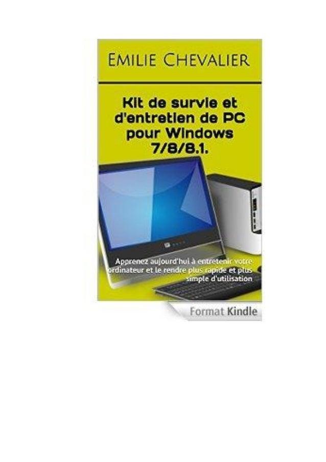 Kit de survie informatique pour Windows 7/8/8.1. : Apprenez aujourd'hui à entretenir votre ordinateur et le rendre plus ra...