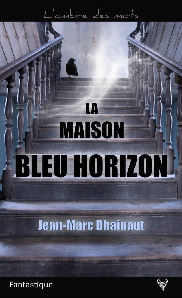 Jean-Marc Dhainaut Extrait de La Maison bleu horizon Le Code de la propriété intellectuelle n'autorisant, aux termes de l'...