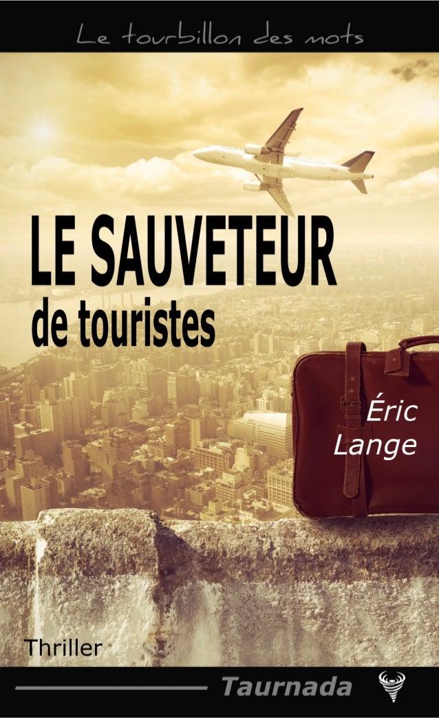 Éric Lange Extrait de Le Sauveteur de touristes Le Code de la propriété intellectuelle n'autorisant, aux termes de l'artic...