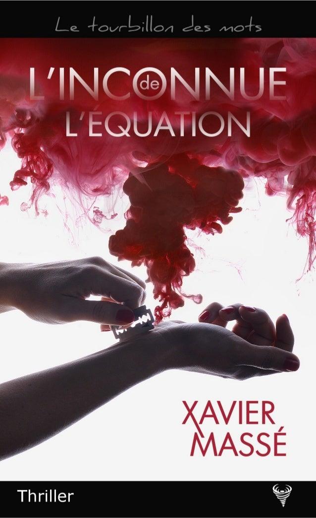 Xavier Massé Extrait de L'Inconnue de l'équation Le Code de la propriété intellectuelle n'autorisant, aux termes de l'arti...