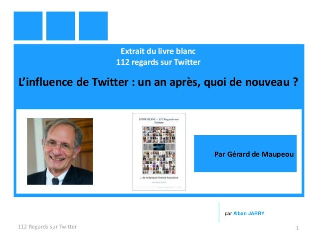 Extrait du livre blanc 112 regards sur Twitter L'influence de Twitter : un an après, quoi de nouveau ? 112 Regards sur Twi...