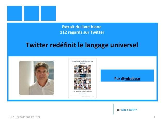 Extrait du livre blanc 112 regards sur Twitter Twitter redéfinit le langage universel 112 Regards sur Twitter 1 par Alban ...