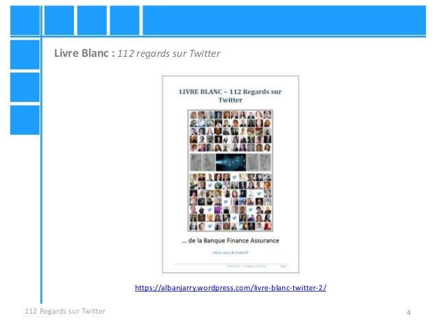 4112 Regards sur Twitter https://albanjarry.wordpress.com/livre-blanc-twitter-2/ Livre Blanc : 112 regards sur Twitter
