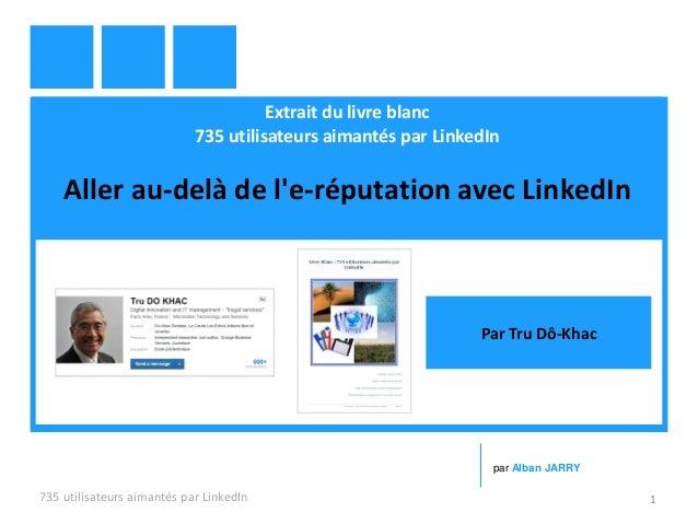 Extrait du livre blanc 735 utilisateurs aimantés par LinkedIn Aller au-delà de l'e-réputation avec LinkedIn 735 utilisateu...
