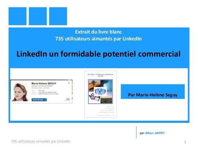 Extrait du livre blanc 735 utilisateurs aimantés par LinkedIn LinkedIn un formidable potentiel commercial 735 utilisateurs...