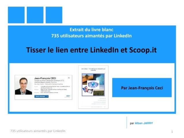 Tisser le lien entre LinkedIn et Scoop.it (Jean-François Ceci @JFCeci)  - Extrait du livre blanc 735 utilisateurs aimantés...