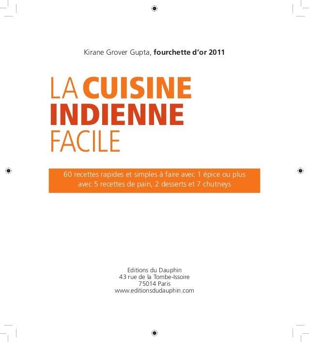 Kirane Grover Gupta, fourchette d'or 2011  LA CUISINE  INDIENNE  FACILE  60 recettes rapides et simples à faire avec 1 épi...