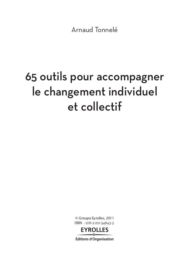 Arnaud Tonnelé  65 outils pour accompagner  le changement individuel  et collectif  © Groupe Eyrolles, 2011  ISBN : 978-2-...
