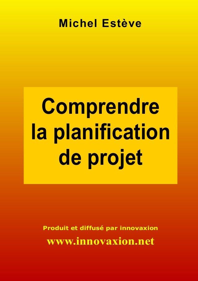 Michel Estève Comprendrela planification   de projet Produit et diffusé par innovaxion  www.innovaxion.net