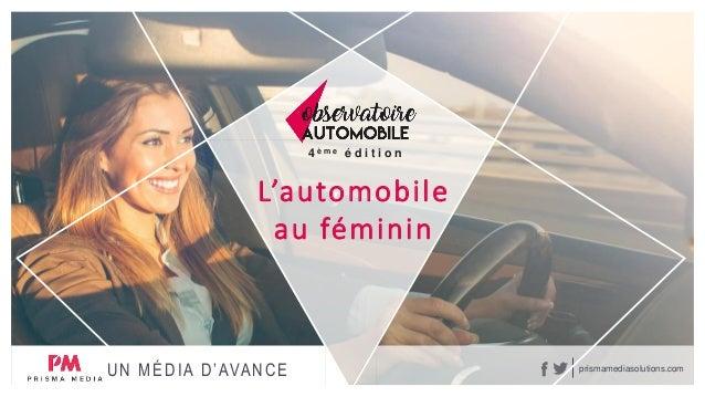 prismamediasolutions.com L'automobile au féminin 4 è m e é d i t i o n UN MÉDIA D'AVANCE