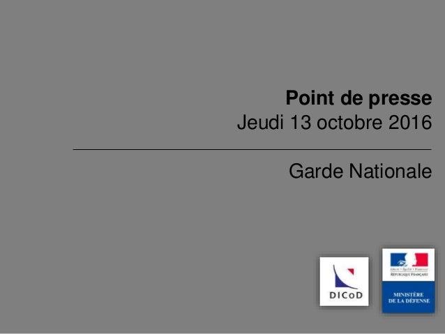 Garde Nationale Point de presse Jeudi 13 octobre 2016