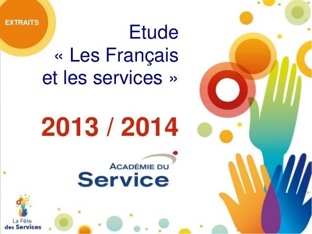 EXTRAITS  Etude « Les Français et les services »  2013 / 2014