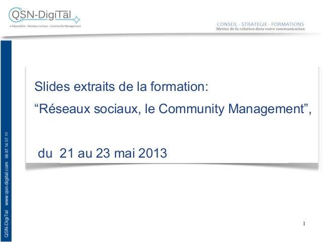 """1Slides extraits de la formation:""""Réseaux sociaux, le Community Management"""",du 21 au 23 mai 2013"""