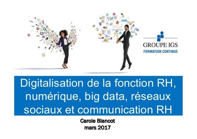 Digitalisation de la fonction RH, numérique, big data, réseaux sociaux et communication RH Carole Blancot mars 2017
