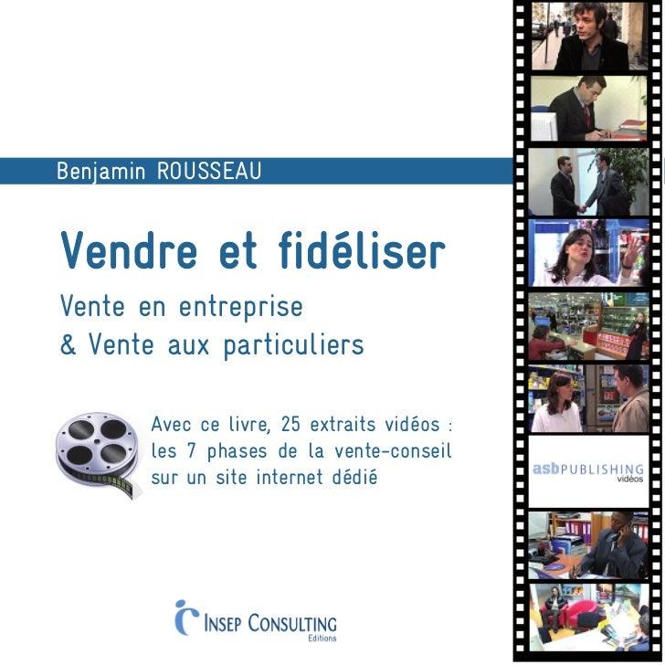 Benjamin ROUSSEAUVendre et fidéliserVente en entreprise& Vente aux particuliers       Avec ce livre, 25 extraits vidéos : ...