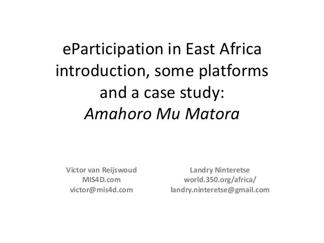 eParticipation in East Africa introduction, some platforms and a case study: Amahoro Mu Matora Victor van Reijswoud MIS4D....