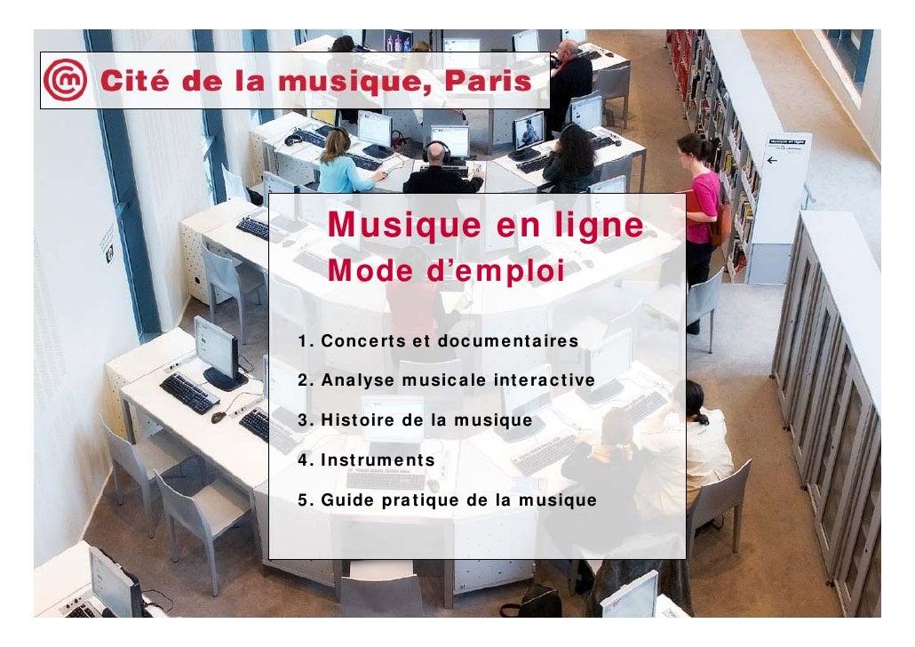 Musique en ligne   Mode d'emploi1. Concerts et documentaires2. Analyse musicale interactive3. Histoire de la musique4. Ins...