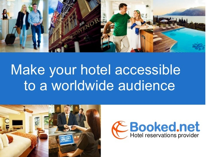 Make your hotel accessible  to a worldwide audience <ul><li>Hotel reservations provider </li></ul>
