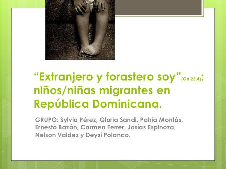 """Extranjero y forastero soy""(Gn 23,4):  niños/niñas migrantes en República Dominicana.<br />GRUPO: Sylvia Pérez, Gloria Sa..."