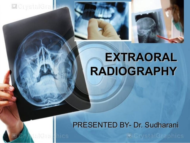 EXTRAORALEXTRAORALRADIOGRAPHYRADIOGRAPHYPRESENTED BY- Dr. SudharaniPRESENTED BY- Dr. Sudharani
