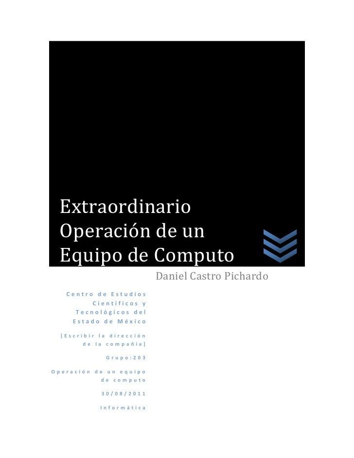 Extraordinario Operación de un Equipo de Computo                           Daniel Castro Pichardo   Centro de Estudios    ...