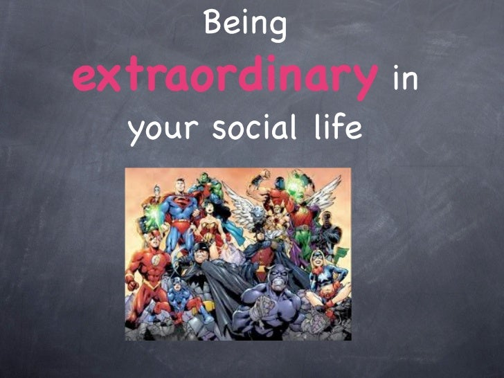 Beingextraordinary in  your social life
