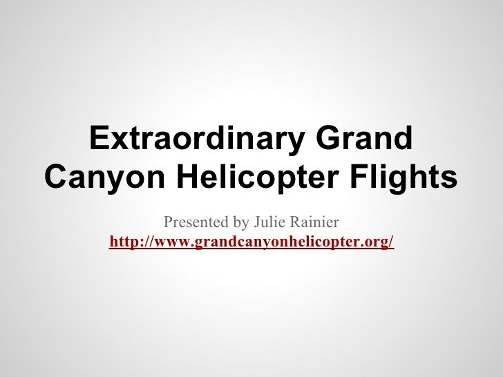 Extraordinary GrandCanyon Helicopter Flights           Presented by Julie Rainier   http://www.grandcanyonhelicopter.org/