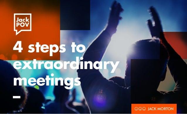 Jack POV 4 steps to extraordinary meetings –