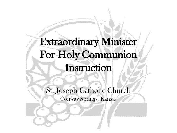 Extraordinary MinisterFor Holy CommunionInstructionSt. Joseph Catholic ChurchConway Springs, Kansas<br />