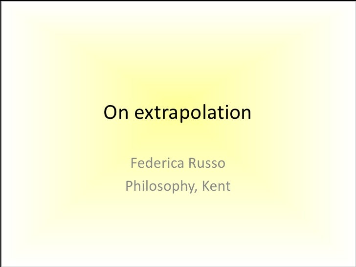 On extrapolation<br />Federica Russo<br />Philosophy, Kent<br />