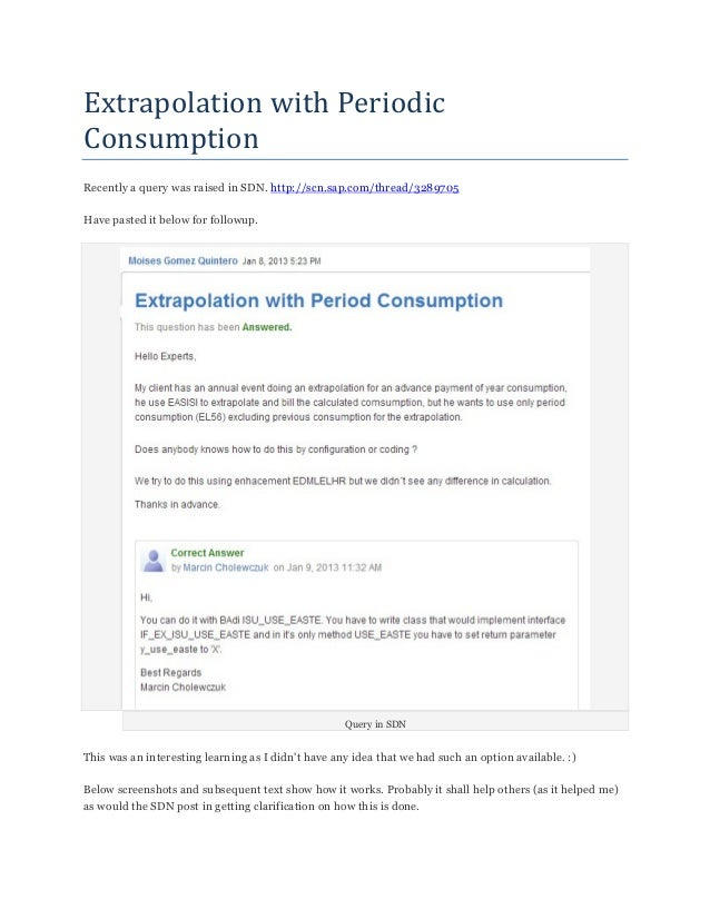 ExtrapolationwithPeriodicConsumptionRecently a query was raised in SDN. http://scn.sap.com/thread/3289705Have pasted i...