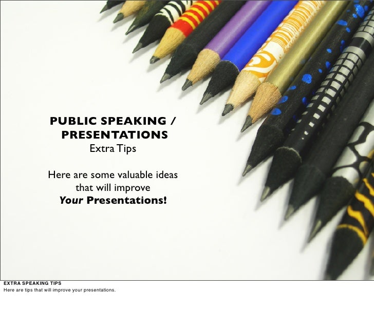 PUBLIC SPEAKING /                      PRESENTATIONS                          Extra Tips                      Here are som...