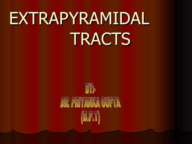 EXTRAPYRAMIDAL   TRACTS BY:- DR. PRIYANKA GUPTA (B.P.T)