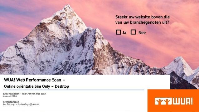 WUA! Web Performance Scan – Online oriëntatie Sim Only – Desktop Extra resultaten – Web Performance Scan Januari 2016 Cont...
